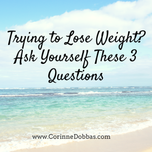 Trying to Lose Weight? Ask Yourself These 3 Questions