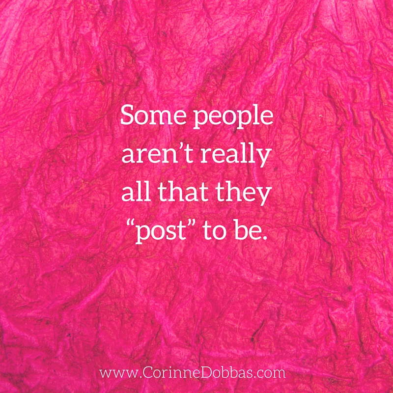 """Some people aren't really all that they """"post"""" to be."""