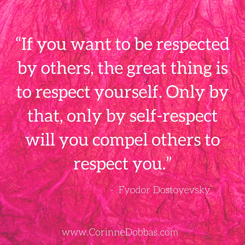 """""""If you want to be respected by others, the great thing is to respect yourself. Only by that, only by self-respect will you compel others to respect you."""" ― Fyodor Dostoyevsky"""