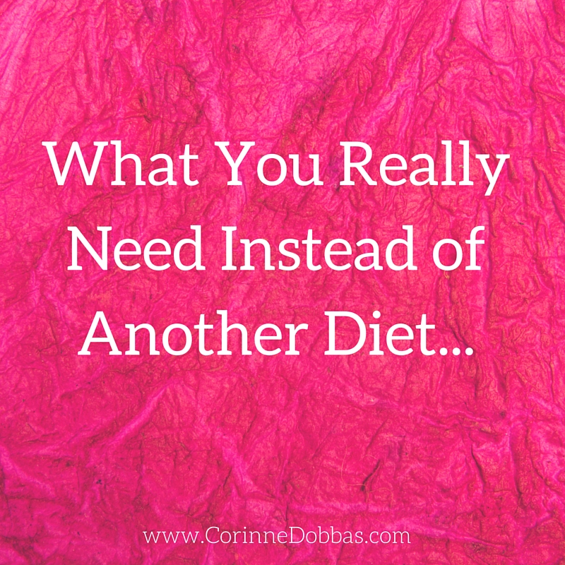 What You Really Need Instead of Another Diet