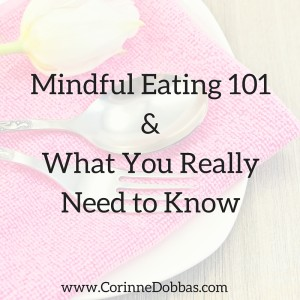 Mindful Eating 101 & What You Really Need to Know