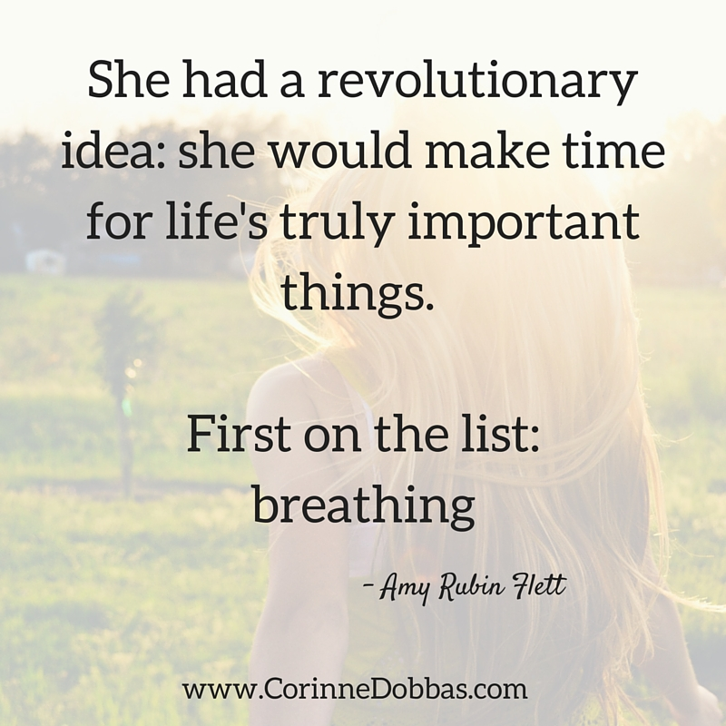 She had a revolutionary idea- she would make time for life's truly important things. first on the list-breathing