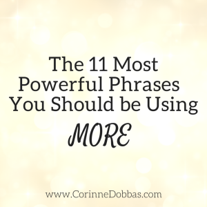 The 11 Most Powerful Phrases You Should be Using More