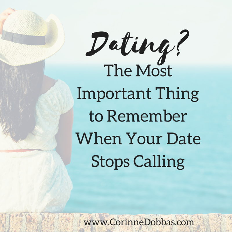 Dating- The Most Important Thing to Remember When Your Date Stops Calling