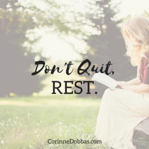Don't Quit, Rest.