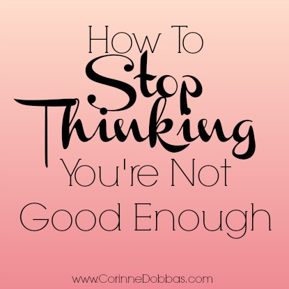 how to stop thinking you're not good enough