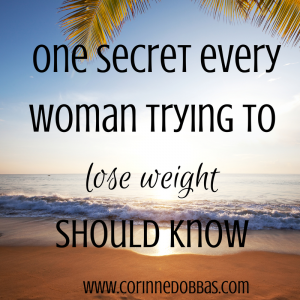 One Secret Every Woman Trying to Lose Weight Should Know
