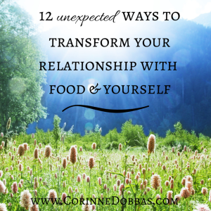 12 Unexpected Ways to Transform Your Relationship with Food & Yourself