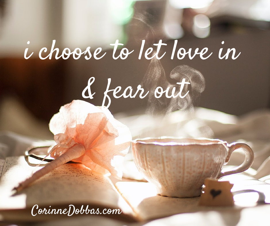 i choose to let love in and fear out