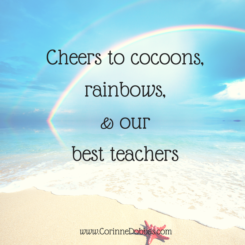 Cheers to cocoons, rainbows, and our best