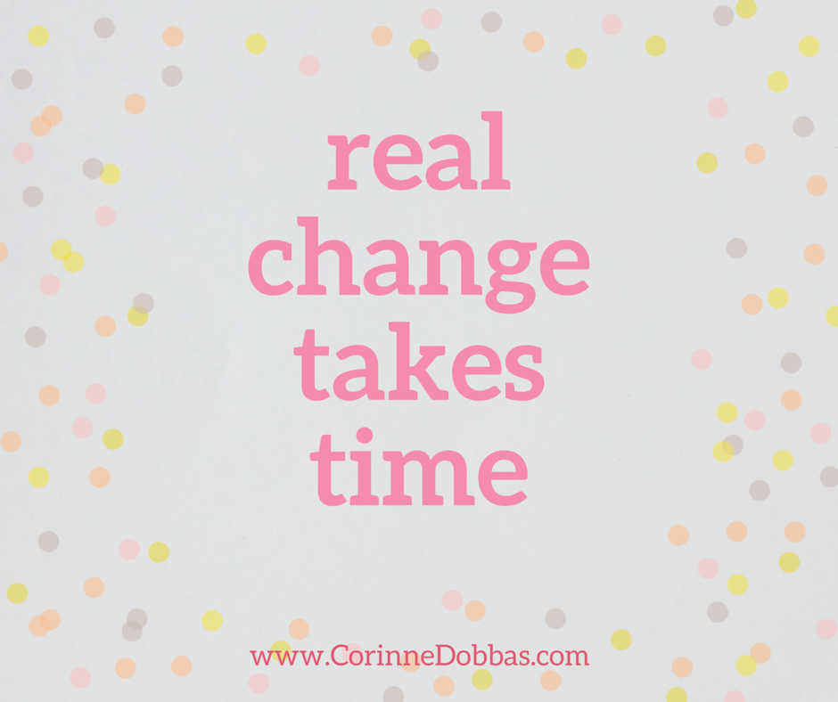 real change takes time