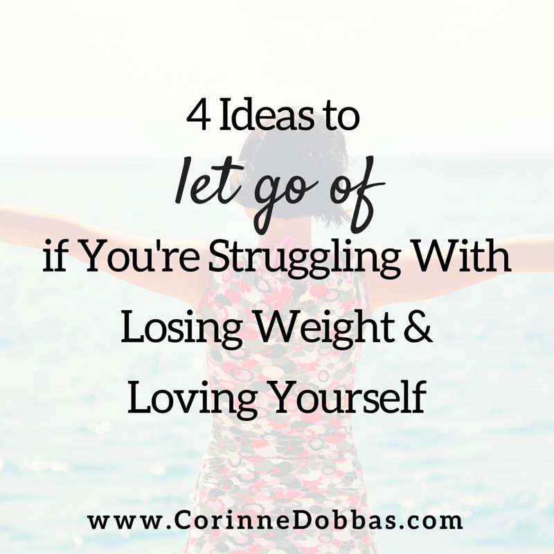 4 Ideas to if You're Struggling With Losing Weight & Loving Yourself
