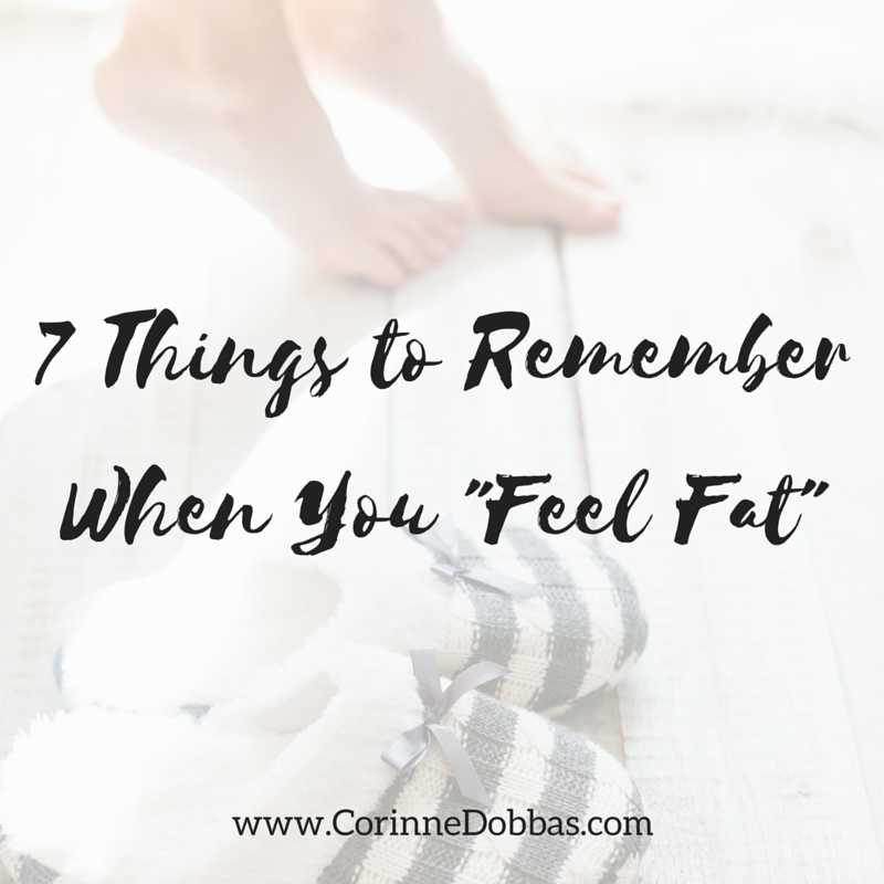 7 Things to Remember When You -Feel Fat-