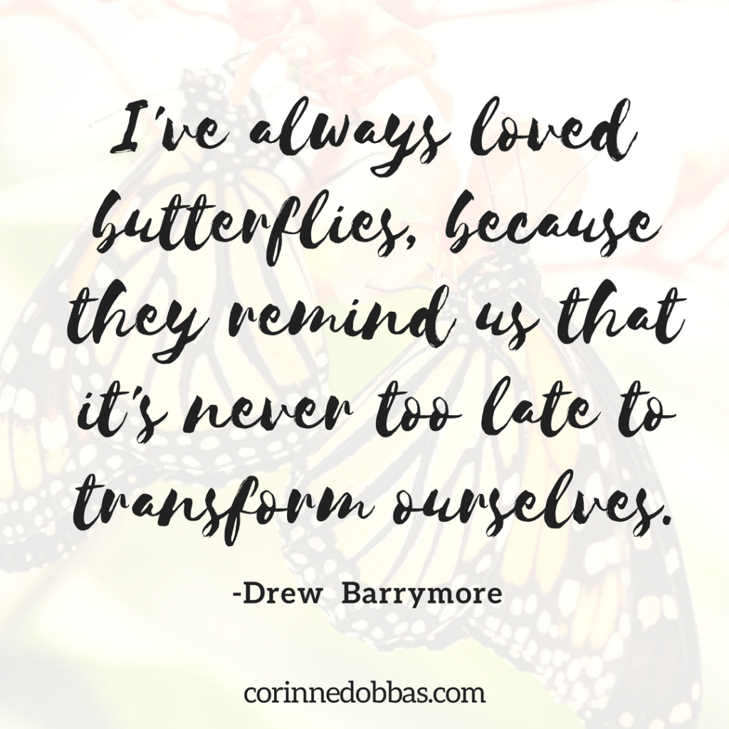 I've always loved butterflies, because they remind us that it's never too late to transform ourselves. (1)