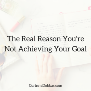 The Real Reason You're Not Achieving Your Goal