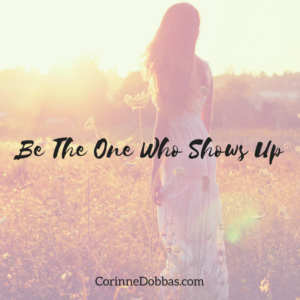 Be The One Who Shows Up