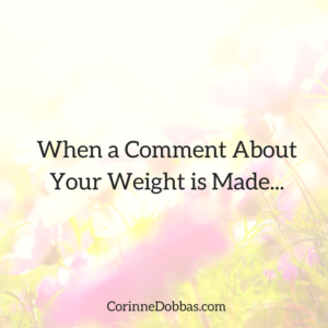 When a Comment About Your Weight is Made…