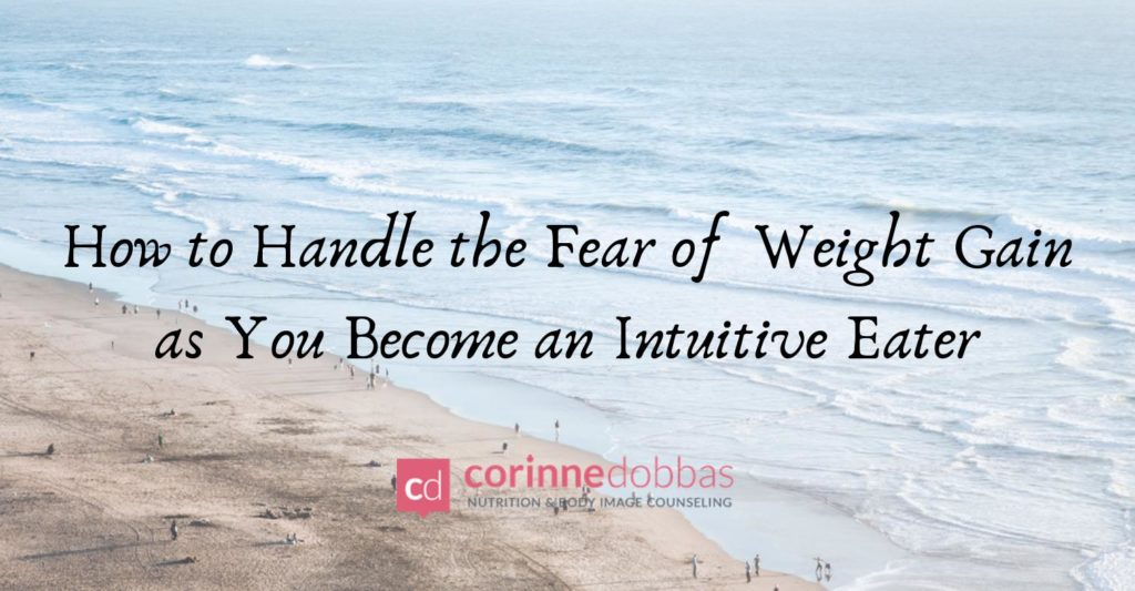 How to Handle the Fear of Weight Gain as You Become an Intuitive Eater